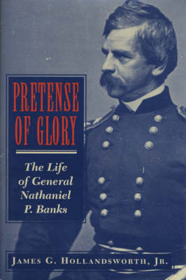 Pretense of Glory: The Life of General Nathaniel P. Banks (Paperback)