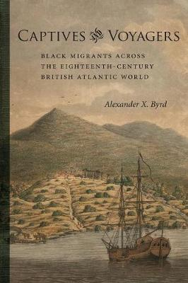 Captives and Voyagers: Black Migrants across the Eighteenth-Century British Atlantic World - Antislavery, Abolition, and the Atlantic World (Paperback)