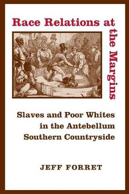 Race Relations at the Margins: Slaves and Poor Whites in the Antebellum Southern Countryside (Paperback)