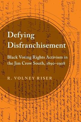 Defying Disfranchisement: Black Voting Rights Activism in the Jim Crow South, 1890-1908 (Paperback)