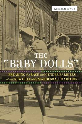 The 'baby Dolls': Breaking the Race and Gender Barriers of the New Orleans Mardi Gras Tradition - Eisenhower Center Studies on War and Peace (Paperback)