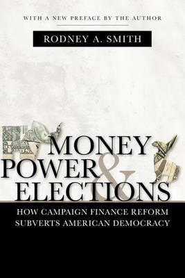 Money, Power, and Elections: How Campaign Finance Reform Subverts American Democracy - Politics@media (Paperback)