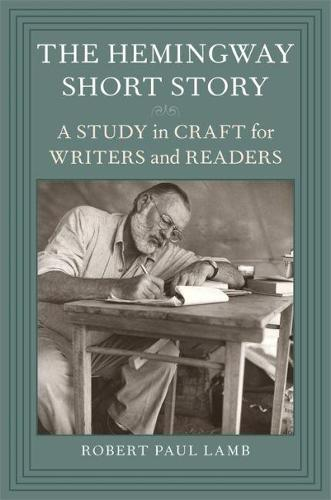 The Hemingway Short Story: A Study in Craft for Writers and Readers (Paperback)