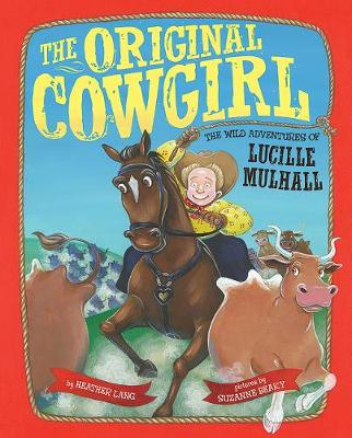The Original Cowgirl: The Wild Adventures of Lucille Mulhall (Hardback)