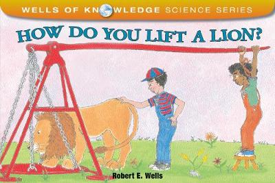 How Do You Lift a Lion?: Machines - Wells of Knowledge (Paperback)