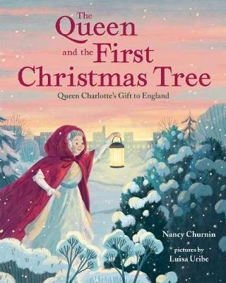 The Queen and the First Christmas Tree: Queen Charlotte's Gift to England (Hardback)