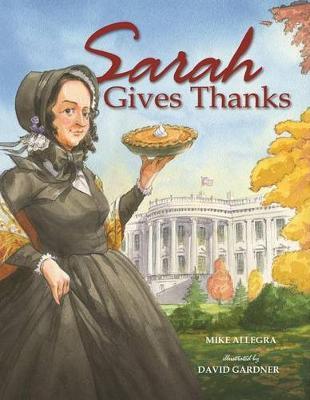 Sarah Gives Thanks: How Thanksgiving Became a National Holiday (Hardback)