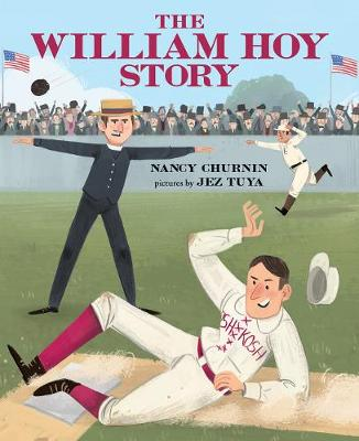 The William Hoy Story: How a Deaf Baseball Player Changed the Game (Hardback)