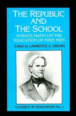 Republic and the School: Horace Mann on the Education of Free Men (Paperback)