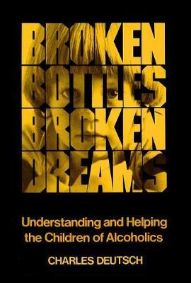 Broken Bottles, Broken Dreams: Understanding and Helping Children of Alcoholics (Paperback)