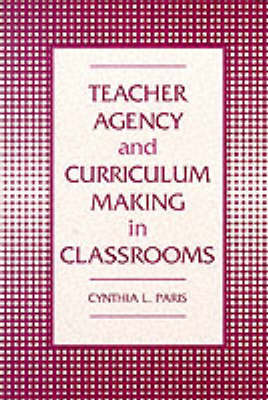 Teacher Agency and Curriculum Making in the Classroom (Paperback)