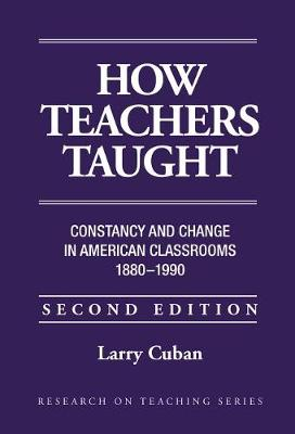 How Teachers Taught: Constancy and Change in American Classrooms, 1890-1990 - Research on Teaching S. (Paperback)