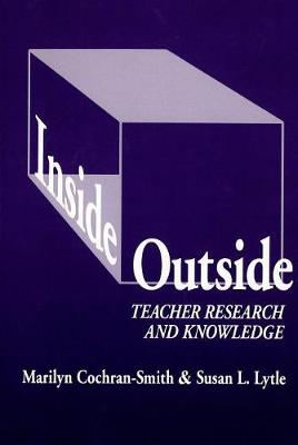 Inside/Outside: Teacher Research and Knowledge (Paperback)