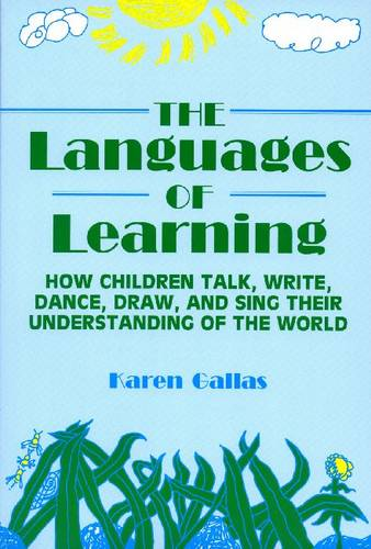 The Languages of Learning: How Children Talk, Write, Dance, Draw and Sing Their Understanding of the World - Language & Literacy (Paperback)
