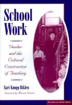School Work: Gender and the Cultural Construction of Teaching - Professional Development & Practice (Paperback)