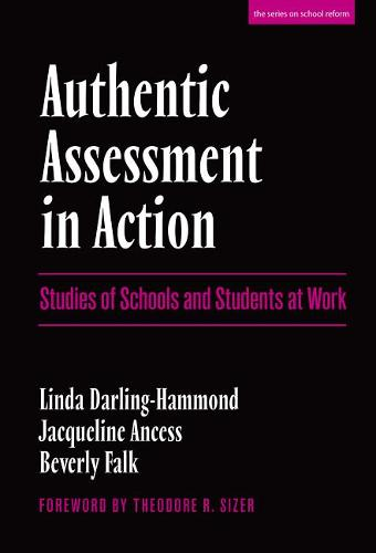 Authentic Assessment in Action: Studies of Schools and Students at Work - Series on School Reform (Paperback)