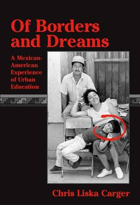 Of Borders and Dreams: Mexican-American Experience of Urban Education (Paperback)