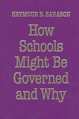 How Schools Might be Governed and Why (Hardback)