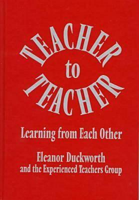 Teacher to Teacher: Learning from Each Other (Hardback)