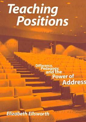 Teaching Positions: Difference, Pedagogy and the Power of Address (Paperback)