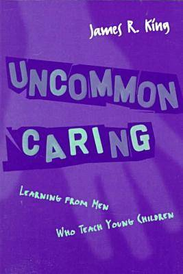 Uncommon Caring: Learning from Men Who Teach Children - Early Childhood Education Series (Paperback)
