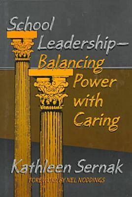 School Leadership: Balancing Power with Caring (Paperback)