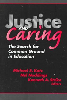Justice and Caring: The Search for Common Ground in Education - Professional Ethics in Education Series (Paperback)