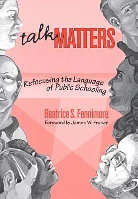 Talk Matters: Refocusing the Language of Public Schooling (Paperback)