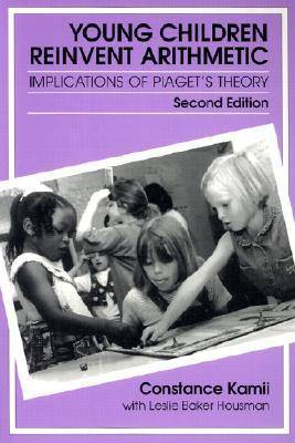 Young Children Reinvent Arithmetic: Implications of Piaget's Theory - Early Childhood Education Series (Paperback)