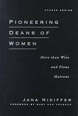 Pioneering Deans of Women: More Than Wise and Pious Matrons (Hardback)