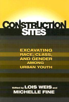 Construction Sites: Excavating Race, Class, and Gender among Urban Youth - Teaching for Social Justice Series (Paperback)