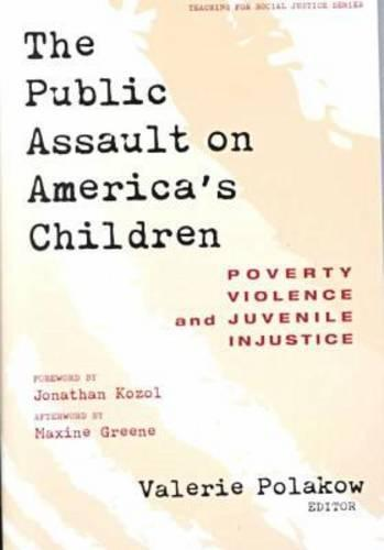 The Public Assault on America's Children: Poverty, Violence and Juvenile Injustice - Teaching for Social Justice Series (Paperback)