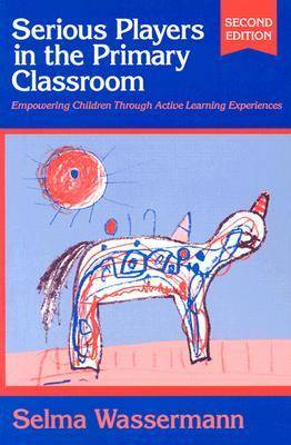 Serious Players in the Primary Classroom: Empowering Children Through Active Learning Experiences (Paperback)