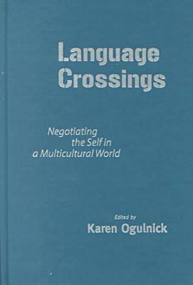 Language Crossings: Negotiating the Self in a Multicultural World - Language and Literacy Series No. 53 (Hardback)