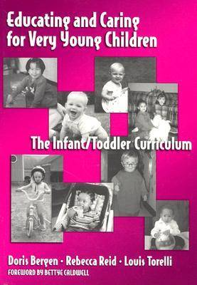 Educating and Caring for Very Young Children: The Infant/Toddler Curriculum - Early Childhood Education Series (Paperback)