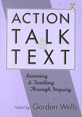 Action, Talk, and Text: Learning and Teaching through Inquiry - Practitioner Enquiry Series 16 (Paperback)