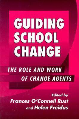 Guiding School Change: The Role and Work of Change Agents - School Reform (Paperback)