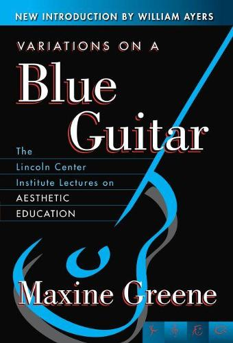 Variations on a Blue Guitar: The Lincoln Center Institute Lectures on Aesthetic Education (Paperback)
