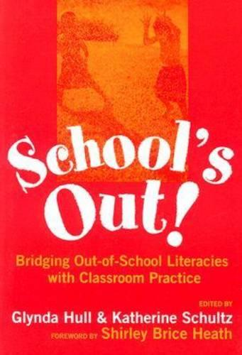School's Out!: Bridging Out-of-school Literacies with Classroom Practice - Language & Literacy (Paperback)