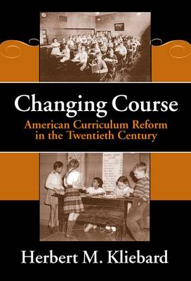 Changing Course: American Curriculum Reform in the 20th Century - Reflective History Series 8 (Hardback)