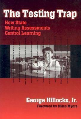 The Testing Trap: How State Writing Assessments Control Learning - Language & Literacy (Paperback)