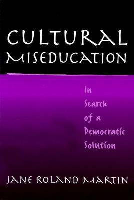 Cultural Miseducation: In Search of a Democratic Solution - John Dewey Lecture (Paperback)