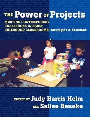 The Power of Projects: Meeting Contemporary Challenges in Early Childhood Classrooms, Strategies and Solutions - Early Childhood Education Series v. 87 (Paperback)