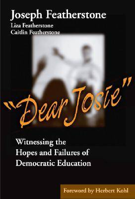 Dear Josie: Witnessing the Hopes and Failures of Democratic Education (Paperback)