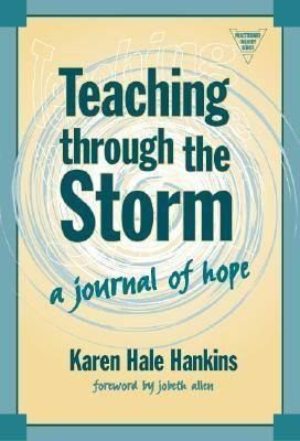 Teaching Through the Storm: A Journal of Hope - Practitioner Inquiry Series No. 24 (Paperback)