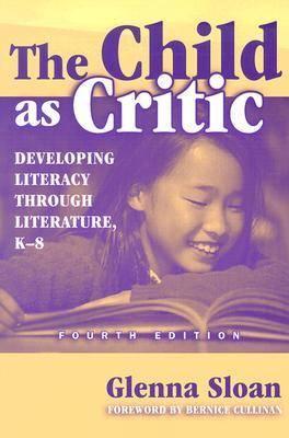 The Child as Critic: Developing Literacy through Literature, K-8 - Language & Literacy (Paperback)