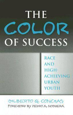 The Color of Success: Race and High-achieving Urban Youth (Hardback)