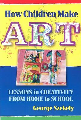 How Children Make Art: Lessons in Creativity from Home to School (Paperback)