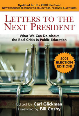 Letters to the Next President: What We Can Do About the Real Crisis in Public Education - 2008 Election Edition (Paperback)