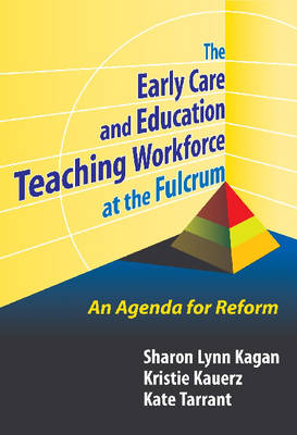 The Early Care and Education Teaching Workforce at the Fulcrum: An Agenda for Reform - Early Childhood Education Series (Paperback)